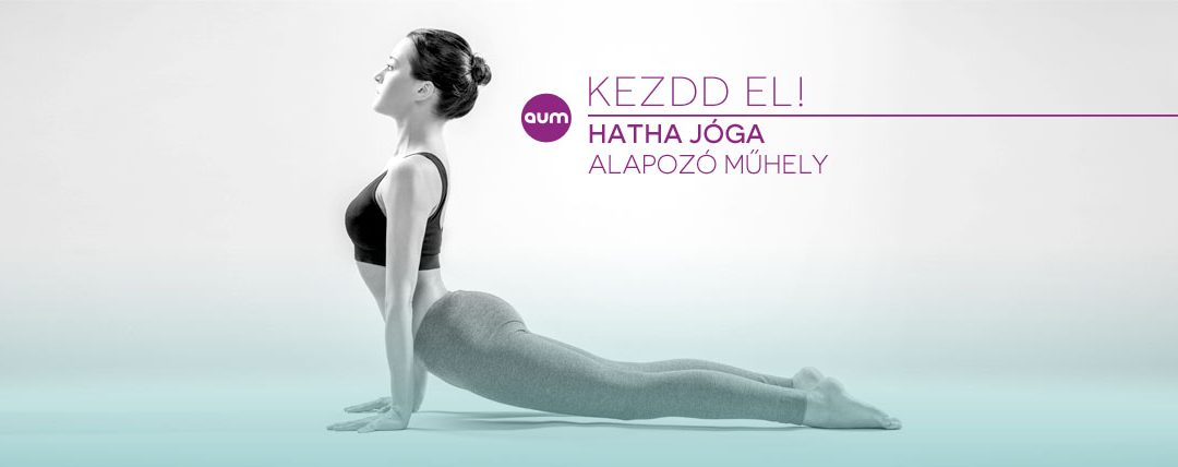 KEZDD EL! – Hatha jóga Alapozó műhely