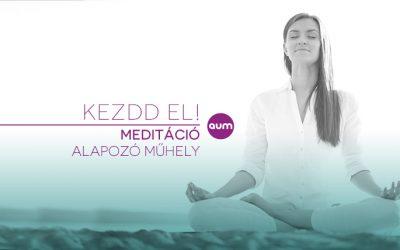 KEZDD EL! – Meditáció Alapozó műhely