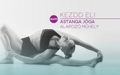 KEZDD EL! – Astanga jóga Alapozó műhely